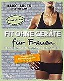 Fit ohne Geräte für Frauen: Trainieren mit dem eigenen Körpergewicht. Neuausgabe: Der Weltbestseller in Farbe