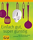 Einfach gut & super günstig: Über 100 leckere und schnelle Gerichte für 1 bis 2 Euro pro Person (GU Themenkochbuch)