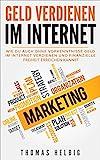 Geld verdienen im Internet: Wie Du auch ohne Vorkenntnisse Geld im Internet verdienen und finanzielle Freiheit erreichen kannst