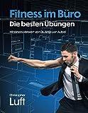 Fitness im Büro - Die besten Übungen: Mit einem Vorwort von Dr. Antje van Aubel
