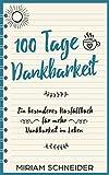 100 Tage Dankbarkeit: Ein besonderes Ausfüllbuch für mehr Dankbarkeit im Leben