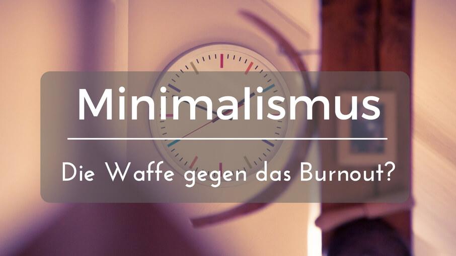 minimalistisch leben ist minimalismus eine waffe gegen das burnout. Black Bedroom Furniture Sets. Home Design Ideas