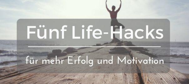 Fünf Life-Hacks für mehr Erfolg und Motivation