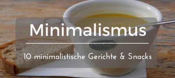 Minimalismus beim Essen 10 minimalistische Gerichte