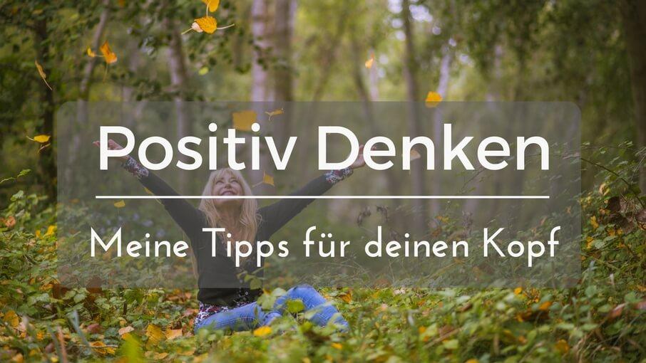 Positiv Denken Tipps Fur Deine Positive Lebenseinstellung Www