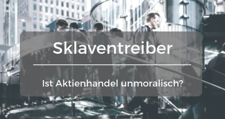 Sind Aktionäre Sklaventreiber Sind Börsengewinne unethisch
