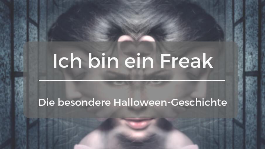Ich bin ein Freak - Halloween Geschichte