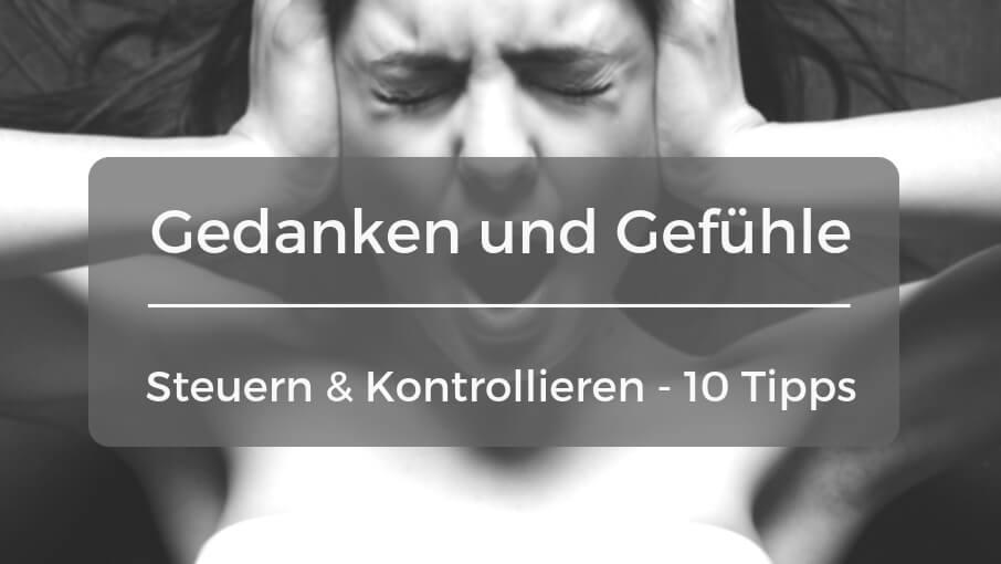 Gedanken steuern lernen und Gefühle kontrollieren - 10 Situationen und Tipps