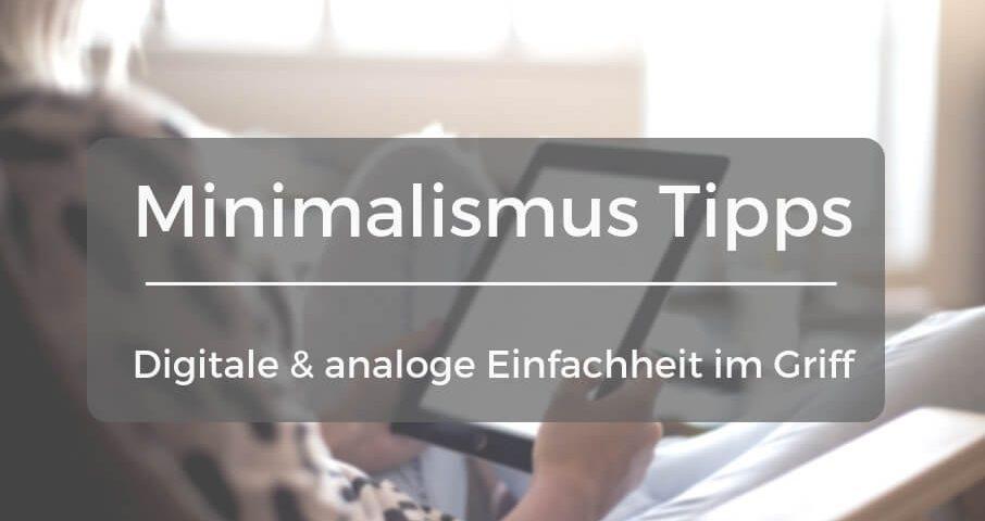 Minimalismus Tipps für die analoge und digitale Einfachheit