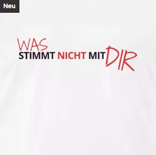 T-Shirt Was stimmt nicht mit dir