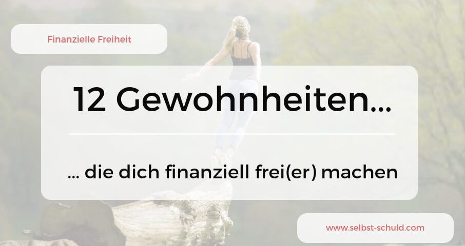 Finanzielle Freiheit – 12 Gewohnheiten, die dich schneller befreien