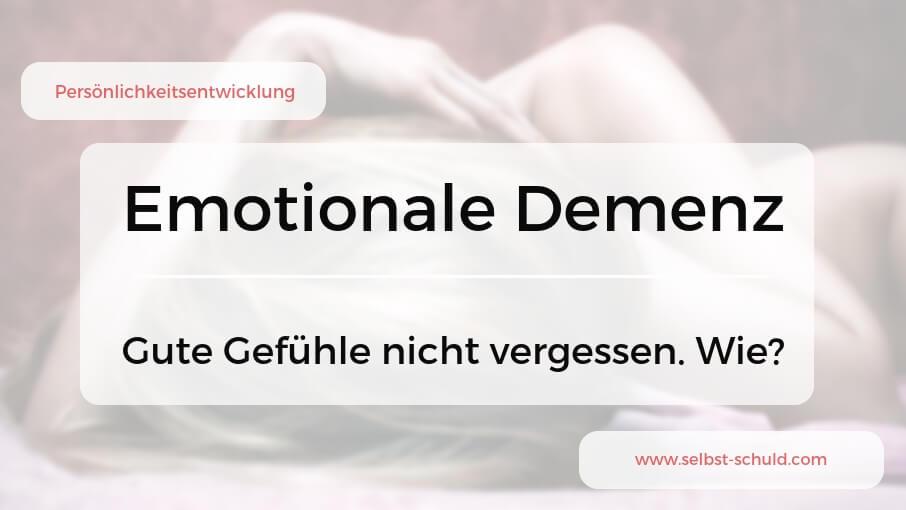 Emotionale Demenz - Fünf Gedanken, warum wir unsere Gefühle vergessen