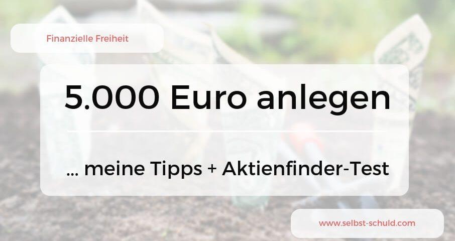 Wie 5.000 Euro anlegen Tipps für TOP Rendite + Aktienfinder-Erfahrung
