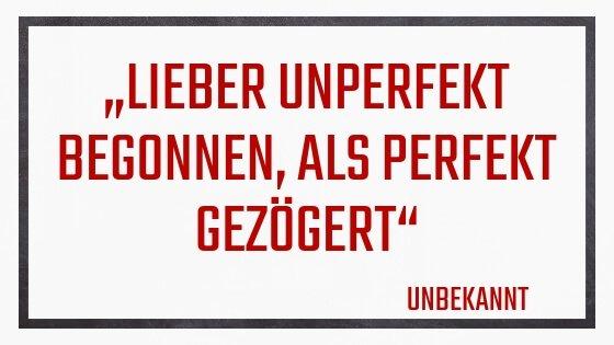 Zitat Lieber unperfekt begonnen, als perfekt gezögert_