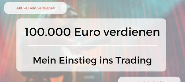 100.000 Euro verdienen mit Traden – Mein Einstieg ins aktive Geldverdienen