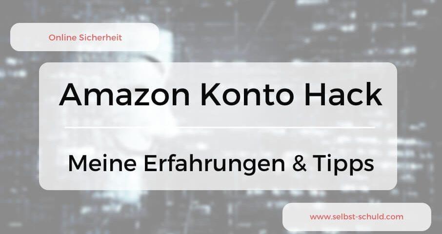 Amazon Konto gehackt und zerstört - was tun Meine Erfahrung + Tipps