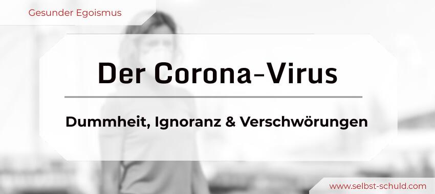 Corona - eine Atombombe voller Dummheit, Ignoranz und Verschwörungen