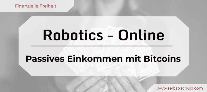 Robotics Online Erfahrung und Test – passives Einkommen mit Bitcoins