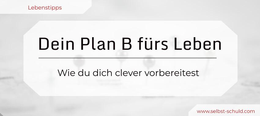 Ein Plan B - Wie du dein Leben gestaltest