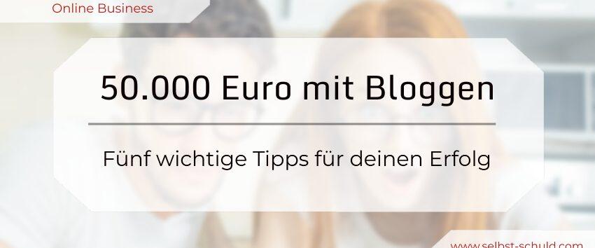 Geld verdienen mit Bloggen Die ersten 50.000 Euro