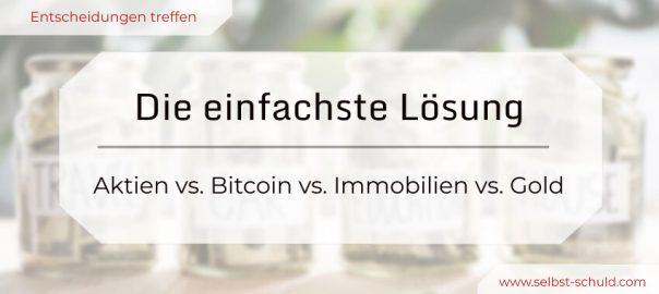 Aktien vs. Bitcoin vs. Immobilien vs. Gold – die einfachste Lösung