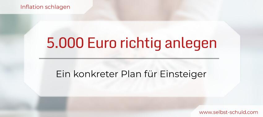 5.000 Euro anlegen & Inflation zu schlagen - konkreter Plan für Einsteiger (1)