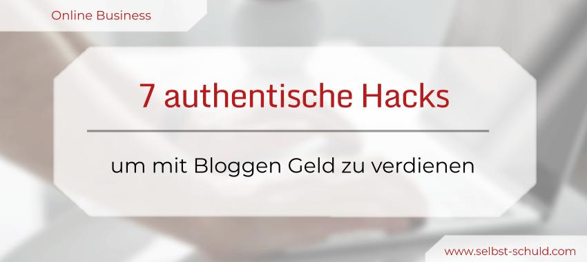 7 authentische Hacks, um mit Bloggen Geld zu verdienen