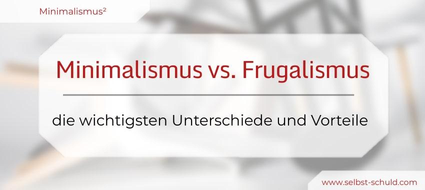 Minimalismus vs. Frugalismus - Unterschiede